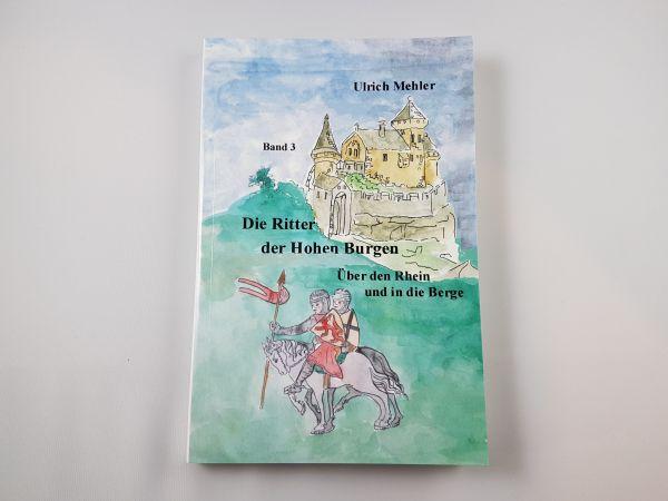 Die Ritter der Hohen Burgen Band 3 von Ulrich Mehler
