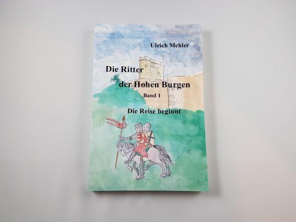 Die Ritter der Hohen Burgen Band 1 von Ulrich Mehler